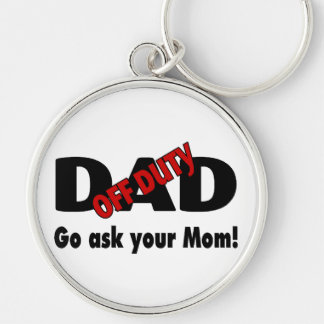 Go Your Ask Your Mom Off Duty Dad Keychain