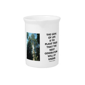 Goal Of Life Is To Plant Trees Next Generation Sit Drink Pitcher