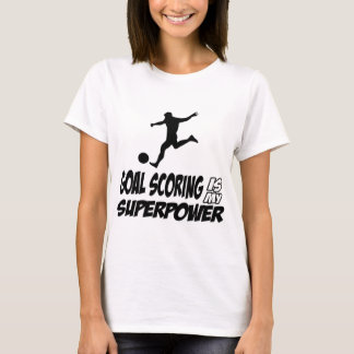 Goal scorer my superpower T-Shirt