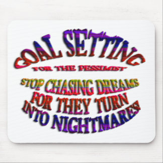 Goal: Stop Chasing Dreams Mouse Pad
