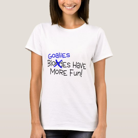 Goalies Have More Fun T-Shirt