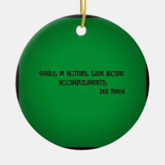GOALS IN ACTIONS SOON BECOME ACCOMPLISHMENTS CERAMIC ORNAMENT