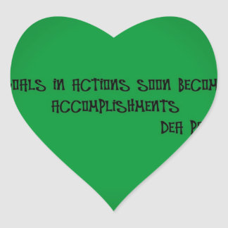 GOALS IN ACTIONS SOON BECOME ACCOMPLISHMENTS HEART STICKER