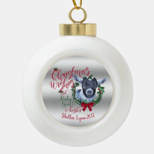 Goat Christmas Ornament.Goat Christmas Wishes Baby Goat Kisses Pygmy Ceramic Ball Christmas Ornament