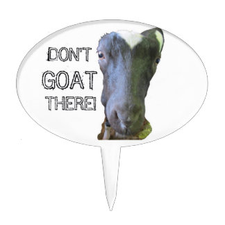 "Goat ""DON'T GOAT THERE"" Cake Topper"