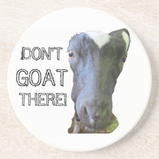 """Goat """"DON'T GOAT THERE!"""" Coaster"""
