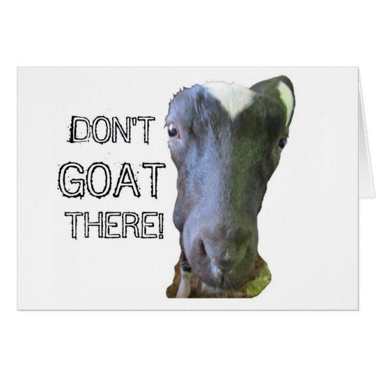 "Goat ""DON'T GOAT THERE"" Greeting Card"