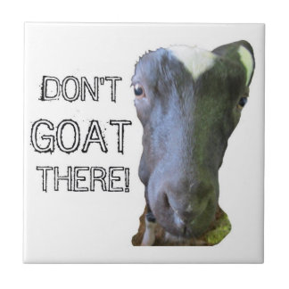 """Goat """"DON'T GOAT THERE!"""" Tile"""