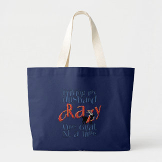GOAT-Driving my Husband Crazy One Goat at a Time Large Tote Bag