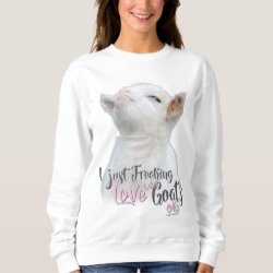GOAT LOVER | I Just Freaking LOVE Baby Goats OK Sweatshirt