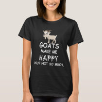 Goats Make Me Happy You Not So Much T-Shirt (Dark)