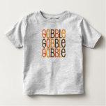 Gobble Gobble Gobble Toddler T-shirt