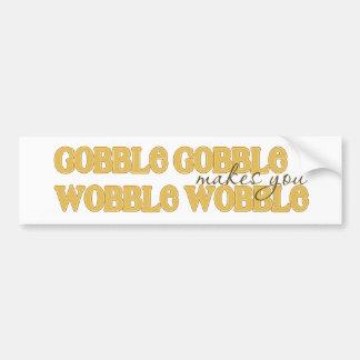 """Gobble Gobble Makes You Wobble Wobble"" Turkey Day Bumper Sticker"