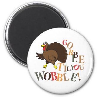 Gobble til you wobble! 2 inch round magnet