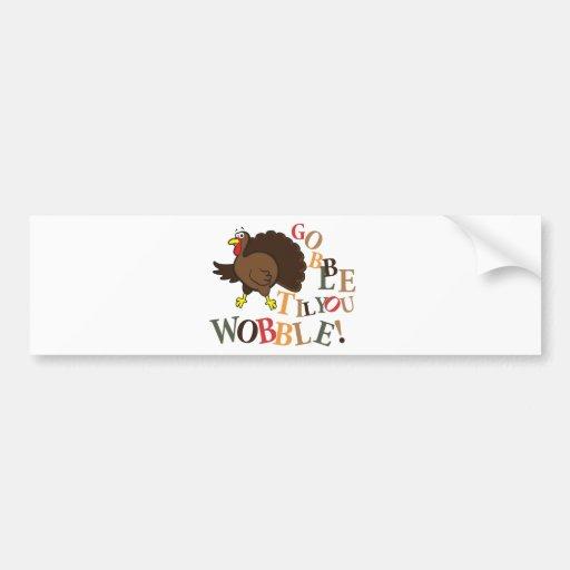 Gobble til you wobble! bumper sticker