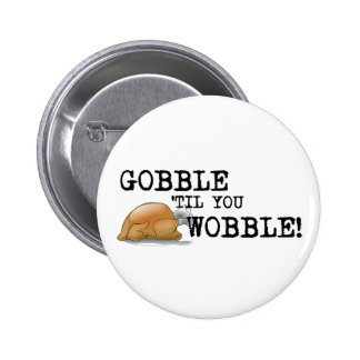 Gobble Til You Wobble! 2 Inch Round Button