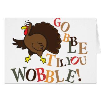 Gobble til you wobble! greeting card