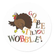 Gobble til you wobble! classic round sticker