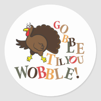 Gobble til you wobble! classic round sticker