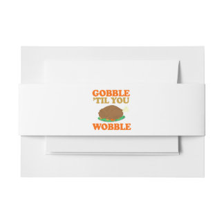 Gobble til you wobble - Holiday Humor Invitation Belly Band