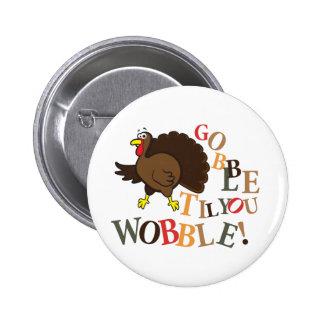 Gobble til you wobble! pinback button