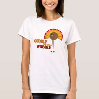 Gobble 'til you Wobble T-Shirt