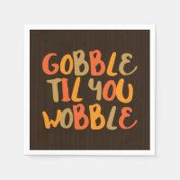 Gobble Til You Wobble Thanksgiving Dinner Paper Napkin