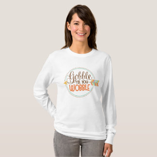 Gobble till ya wobble Thanksgiving womens t-shirt