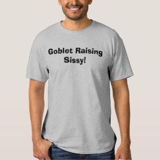 Goblet Raising Sissy! Tee Shirt