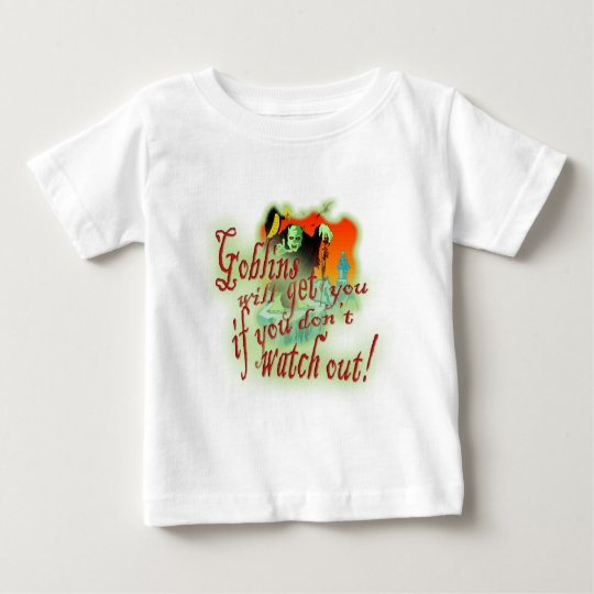 Goblins Will Get You If You Don't Watch Out Baby T-Shirt