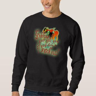 Goblins Will Get You If You Don't Watch Out Sweatshirt