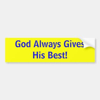 God Always Gives His Best! Bumper Sticker