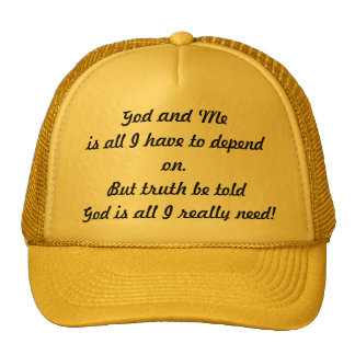 God and Me is all I have to depend on Hat
