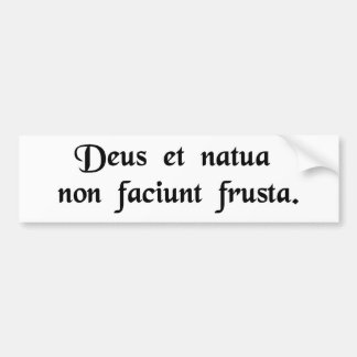 God and nature do not work together in vain. bumper sticker