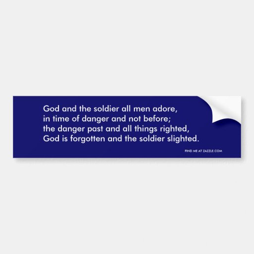 God and the soldier all men adore, in time of d... car bumper sticker