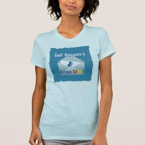 God Answers Knee Mail T-Shirt