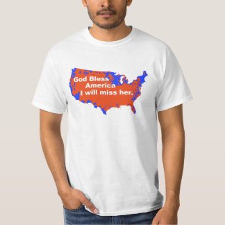 God Bless America, I will miss Her - 2012 Election Shirt
