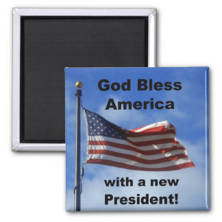 God Bless America ... with a new President! Magnet