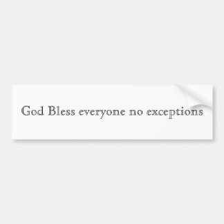 God Bless everyone no exceptions Car Bumper Sticker