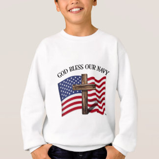 GOD BLESS OUR NAVY with rugged cross & US flag Sweatshirt