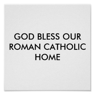 GOD BLESS OUR ROMAN CATHOLIC HOME POSTER