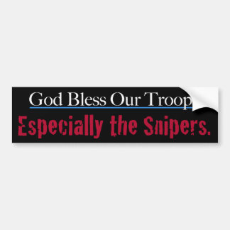 God Bless Our Troops Especially The Snipers Car Bumper Sticker