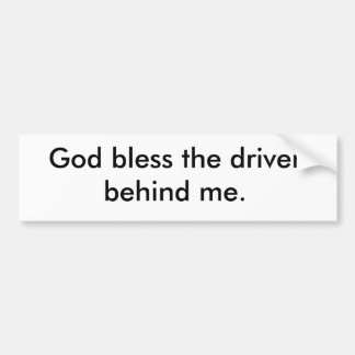 God bless the driver behind me. car bumper sticker