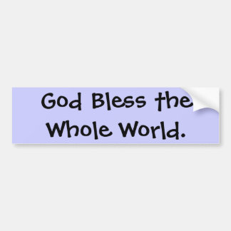 God Bless the Whole World. Bumper Sticker