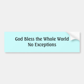 God Bless the Whole WorldNo Except... - Customized Bumper Sticker