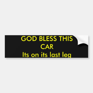 GOD BLESS THIS CARIts on its last leg Bumper Sticker