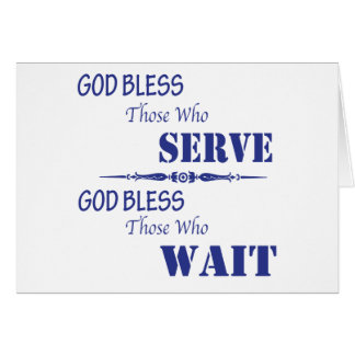 God Bless Those Who Serve and Those Who Wait Card