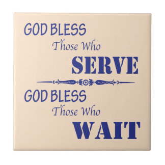 God Bless Those Who Serve and Those Who Wait Ceramic Tile