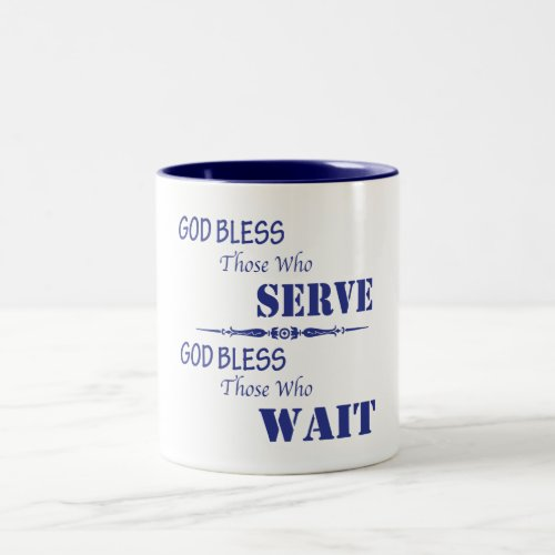 God Bless Those Who Serve and Those Who Wait Two-Tone Coffee Mug