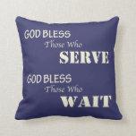 God Bless Those Who Serve & Those Who Wait Pillow
